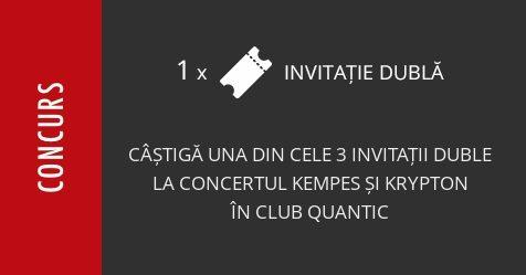 Concurs: câștigă una din cele 3 invitații duble la concertul Kempes și Krypton în Club Quantic