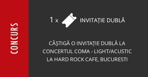 Concurs: câștigă o invitație dublă la concertul Coma - Light/Acustic de la Hard Rock Cafe, Bucuresti