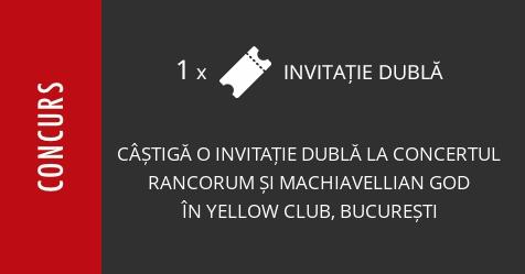 Concurs: câștigă o invitație dublă la concertul Rancorum și Machiavellian God în Yellow Club