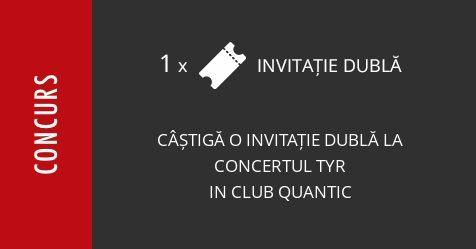 Concurs: câștigă o invitație dublă la concertul TYR in club Quantic