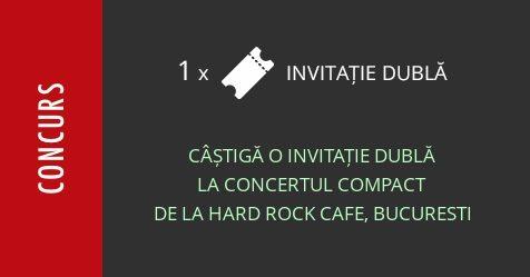 Concurs: câștigă o invitație dublă la concertul Compact de la Hard Rock Cafe, Bucuresti