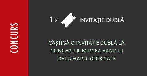 Concurs: câștigă o invitație dublă la concertul Mircea Baniciu de la Hard Rock Cafe