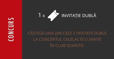 Concurs: câștigă una din cele 3 invitații duble la concertul Celelalte Cuvinte în Club Quantic