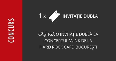 Concurs: câștigă o invitație dublă la concertul Vunk de la Hard Rock Cafe, București