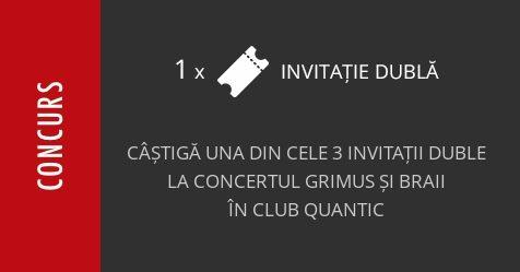 Concurs: câștigă una din cele 3 invitații duble la concertul Grimus și BRAII în Club Quantic