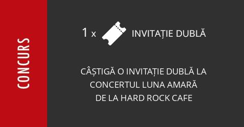 Concurs: câștigă o invitație dublă la concertul Luna Amară de la Hard Rock Cafe