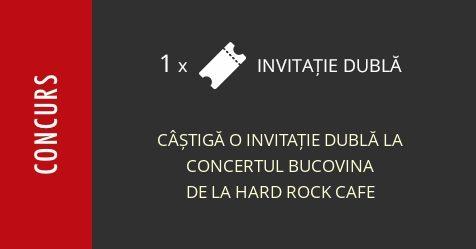 Concurs: câștigă o invitație dublă la concertul Bucovina de la Hard Rock Cafe