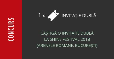 Concurs: câștigă o invitație dublă la Shine Festival 2018