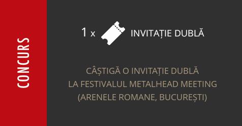 Concurs: câștigă o invitație dublă la Festivalul Metalhead Meeting