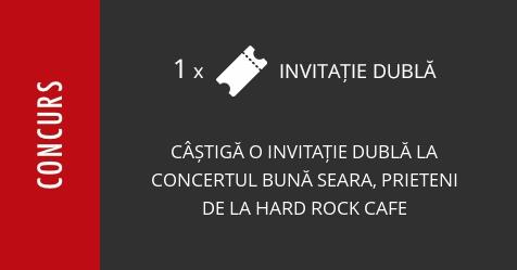 Concurs: câștigă o invitație dublă la concertul Bună Seara, Prieteni de la Hard Rock Cafe