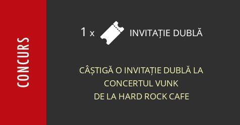 Concurs: câștigă o invitație dublă la concertul Vunk de la Hard Rock Cafe