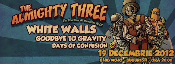 Days of Confusion, White Walls si Goodbye to Gravity la The Almighty Three in club Mojo