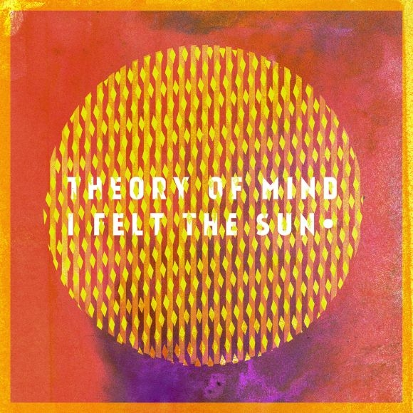 "Theory of Mind - lansare Ep si video ""I Felt The Sun"" in Club Control"