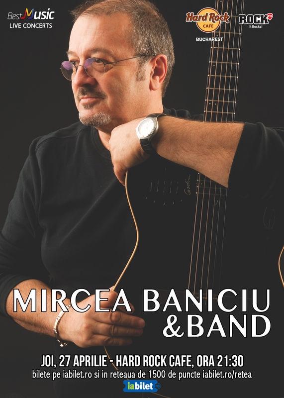 Mircea Baniciu & Band concerteaza la Hard Rock Cafe pe 27 aprilie