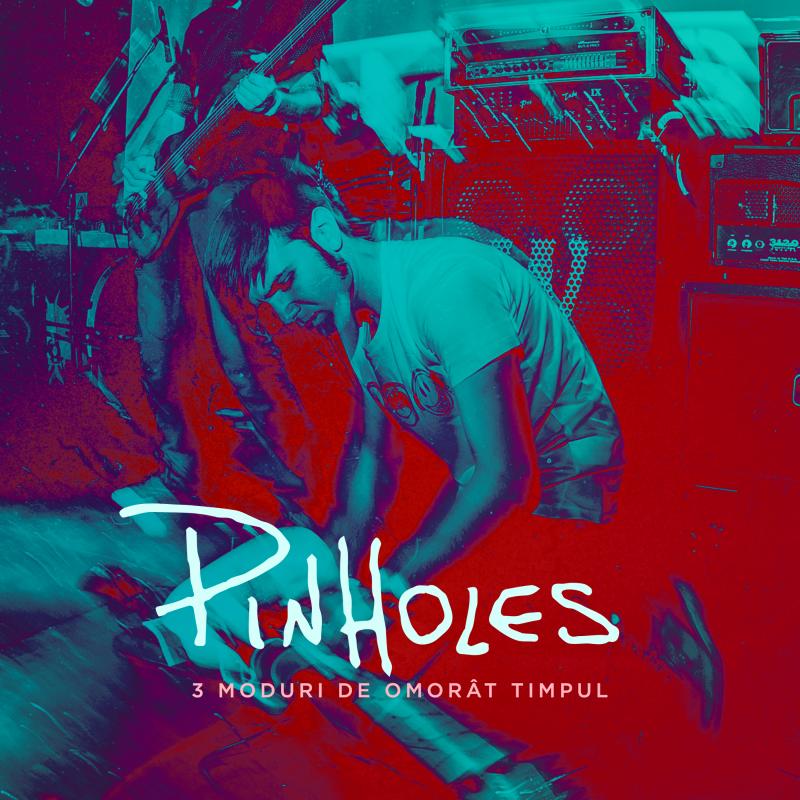 Pinholes lanseaza un Live EP: 3 Moduri de omorat timpul