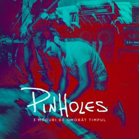Pinholes lanseaza 3 Moduri de omorat timpul (Live EP)