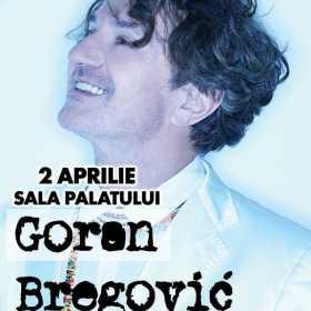 Goran Bregovic concerteaza la Sala Palatului