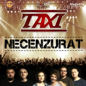 Concert TAXI - Necenzurat la Hard Rock Cafe, Bucuresti