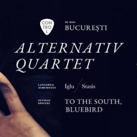 Concert Alternativ Quartet și To the South, Bluebird în Club Control