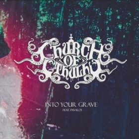 Church of Cthulhu lanseaza un nou videoclip: Into Your Grave