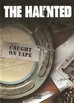 DVD-uri straine - THE HAUNTED - CAUGHT ON TAPE #0002183