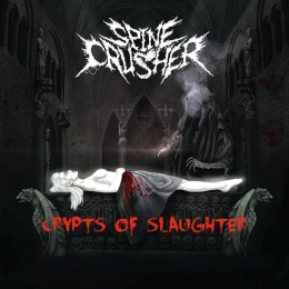 CD-uri romanesti - SPINECRUSHER - CRYPTS OF SLAUGHTER #0003595