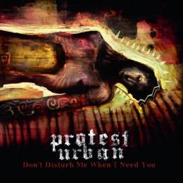 CD-uri romanesti - PROTEST URBAN - DON'T DISTURB ME WHEN I NEED YOU #0003977
