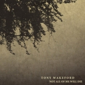 TONY WAKEFORD - NOT ALL OF ME WILL DIE