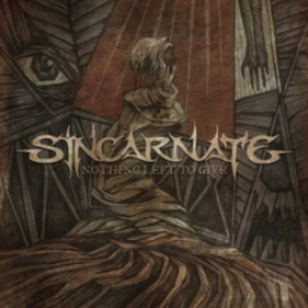 SINCARNATE - NOTHING LEFT TO GIVE