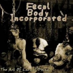 FECAL BODY INORPORATED - THE ART OF CARNAL DECAY
