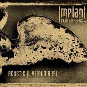 IMPLANT PENTRU REFUZ - ACUSTIC (LIVE @ UNIRII 5)
