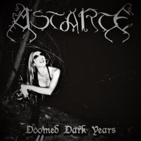 ASTARTE - DOOMED DARK YEARS