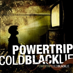 POWERTRIP - COLD BLACK LIE