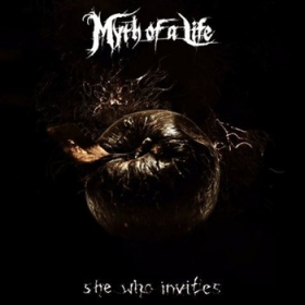 MYTH OF A LIFE - SHE WHO INVITES